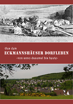 """Titlbild unseres """"Dorfbuches"""" Aus dem Eckmannshäuser Dorfleben - von anno dazumal bis heute -"""